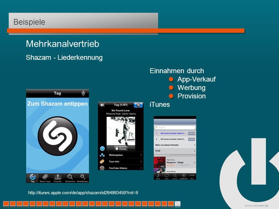 www.onwerk.de Beispiele Mehrkanalvertrieb Shazam - Liederkennung http://itunes.apple.com/de/app/shazam/id284993459 mt=8 Einnahmen durch App-Verkauf Werbung Provision iTunes