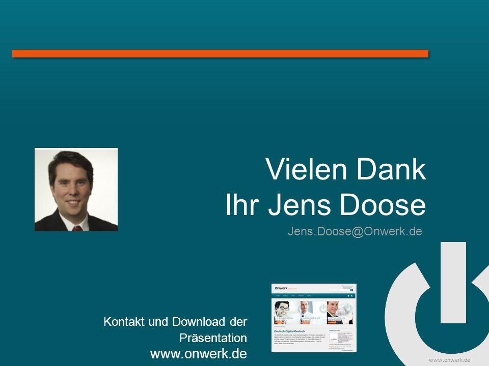 www.onwerk.de Vielen Dank Ihr Jens Doose Kontakt und Download der Präsentation www.onwerk.de Jens.Doose@Onwerk.de