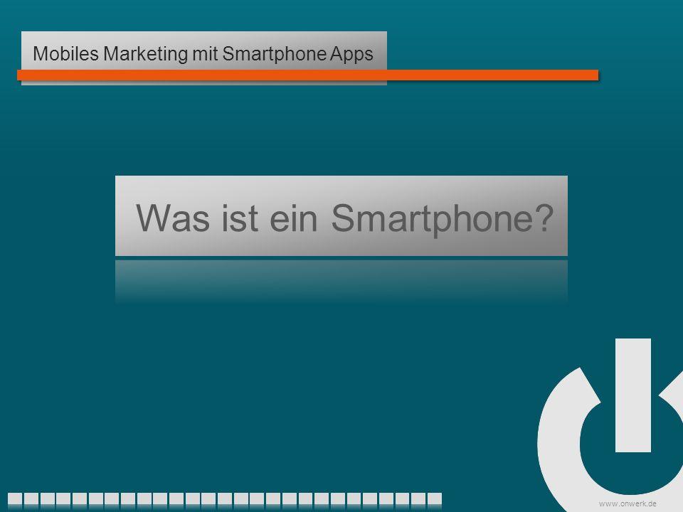 www.onwerk.de Was ist ein Smartphone Mobiles Marketing mit Smartphone Apps