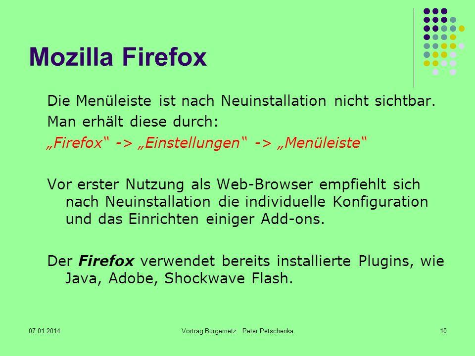 07.01.2014Vortrag Bürgernetz: Peter Petschenka10 Mozilla Firefox Die Menüleiste ist nach Neuinstallation nicht sichtbar.