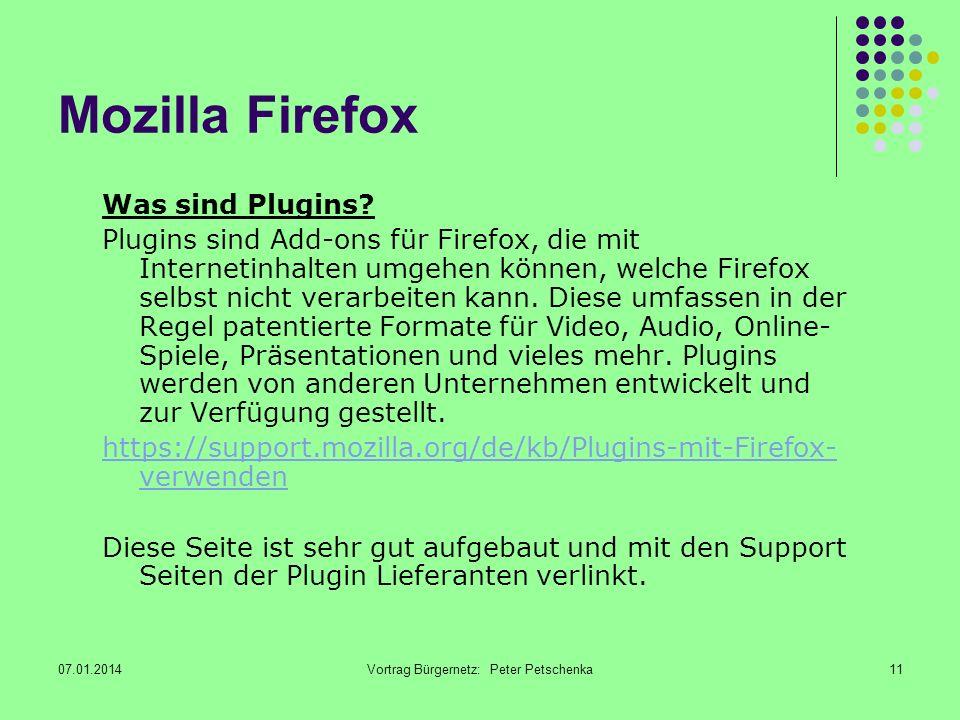 07.01.2014Vortrag Bürgernetz: Peter Petschenka11 Mozilla Firefox Was sind Plugins.