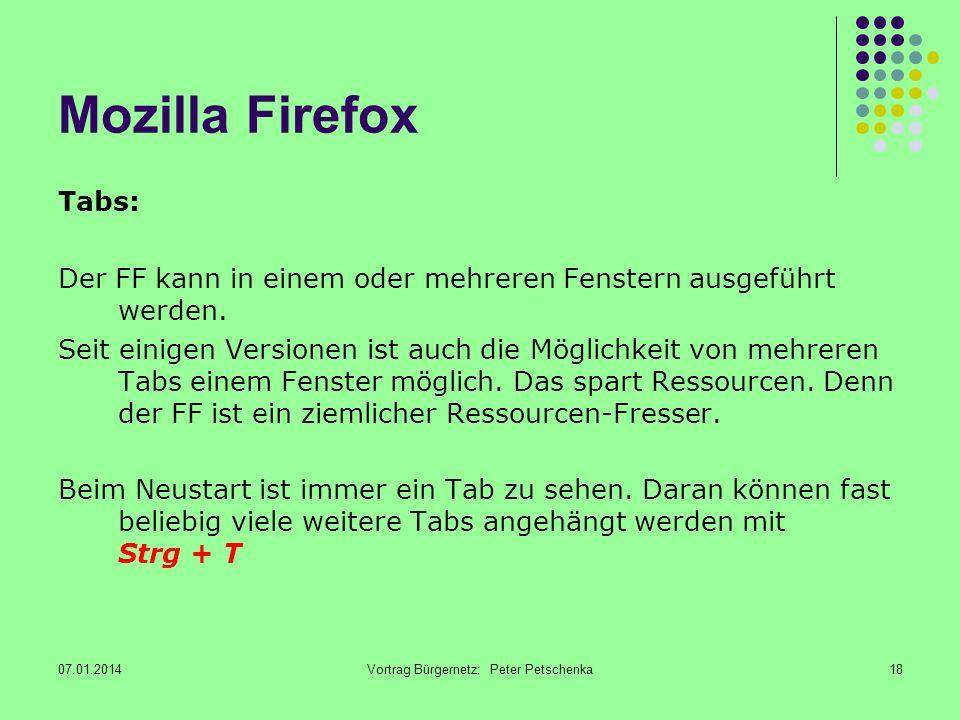 07.01.2014Vortrag Bürgernetz: Peter Petschenka18 Mozilla Firefox Tabs: Der FF kann in einem oder mehreren Fenstern ausgeführt werden.