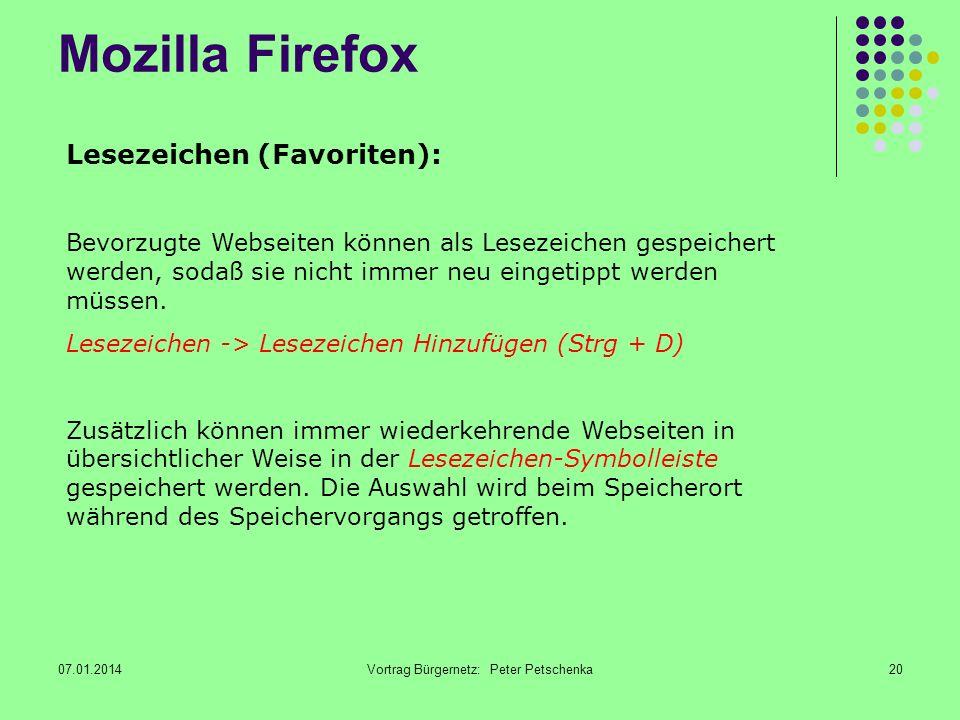 07.01.2014Vortrag Bürgernetz: Peter Petschenka20 Mozilla Firefox Lesezeichen (Favoriten): Bevorzugte Webseiten können als Lesezeichen gespeichert werden, sodaß sie nicht immer neu eingetippt werden müssen.