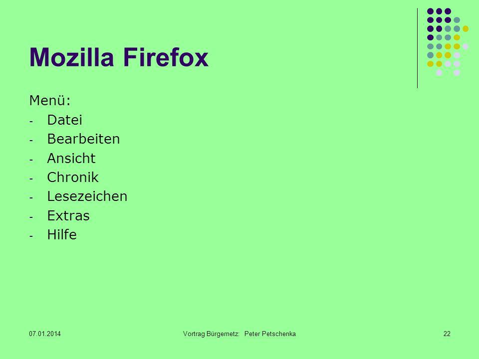 07.01.2014Vortrag Bürgernetz: Peter Petschenka22 Mozilla Firefox Menü: - Datei - Bearbeiten - Ansicht - Chronik - Lesezeichen - Extras - Hilfe