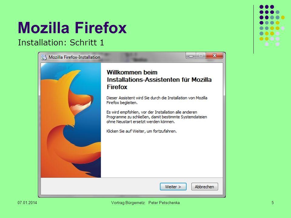 07.01.2014Vortrag Bürgernetz: Peter Petschenka5 Mozilla Firefox Installation: Schritt 1