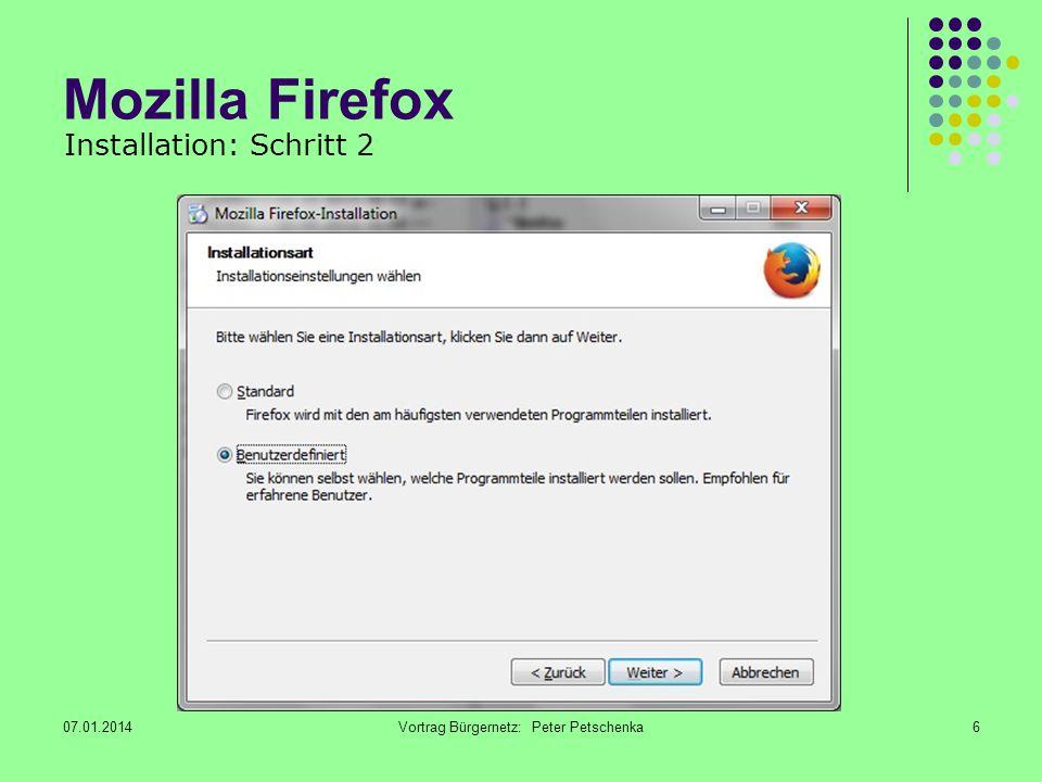 07.01.2014Vortrag Bürgernetz: Peter Petschenka17 Mozilla Firefox Shortcuts Einige Shortcuts des FF sind sehr hilfreich, da sie die manchmal umständliche Prozedur mit der Maus abkürzen: Zu den Favoriten hinzufügen: Strg + D Neuer Tab: Strg + T Drucken: Strg + P Sidebar Lesezeichen: Strg + B Suchen: Strg + F Vollbild: F11