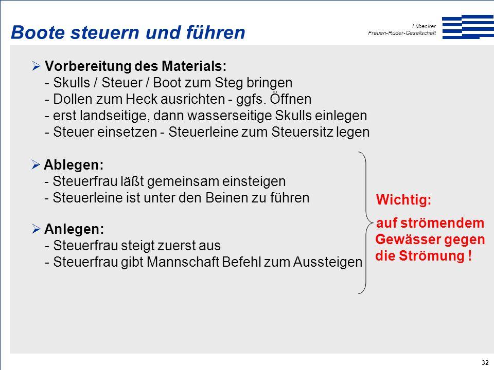 Lübecker Frauen-Ruder-Gesellschaft 32 Boote steuern und führen  Vorbereitung des Materials: - Skulls / Steuer / Boot zum Steg bringen - Dollen zum Heck ausrichten - ggfs.