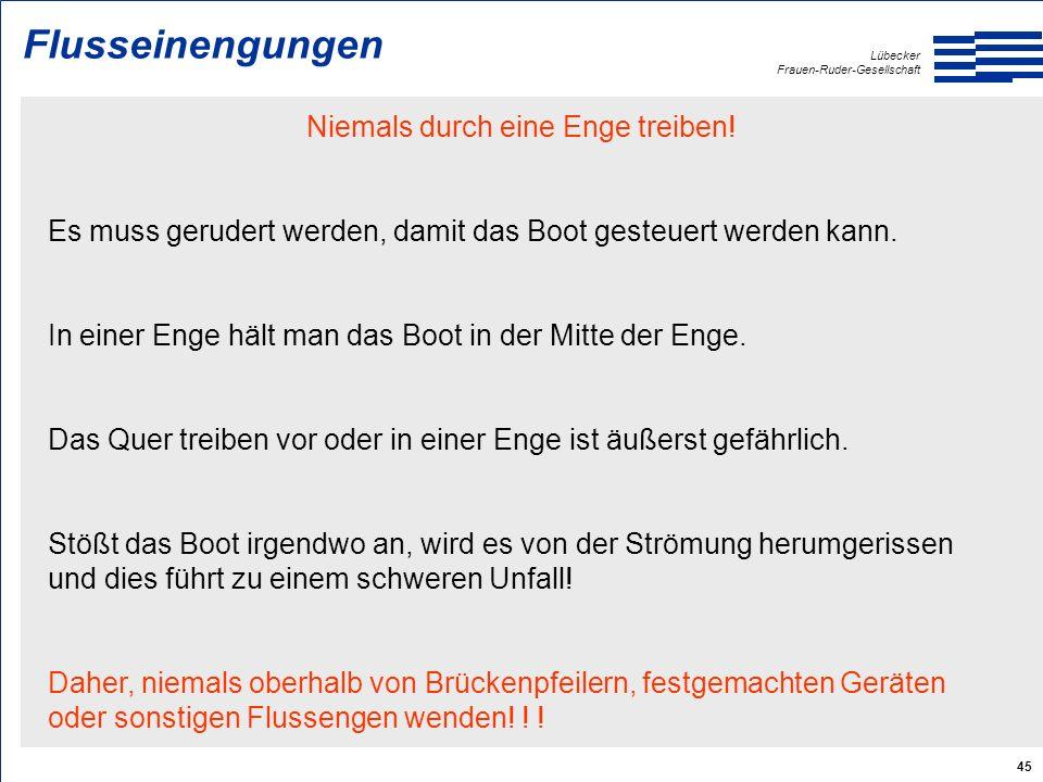Lübecker Frauen-Ruder-Gesellschaft 45 Flusseinengungen Niemals durch eine Enge treiben.