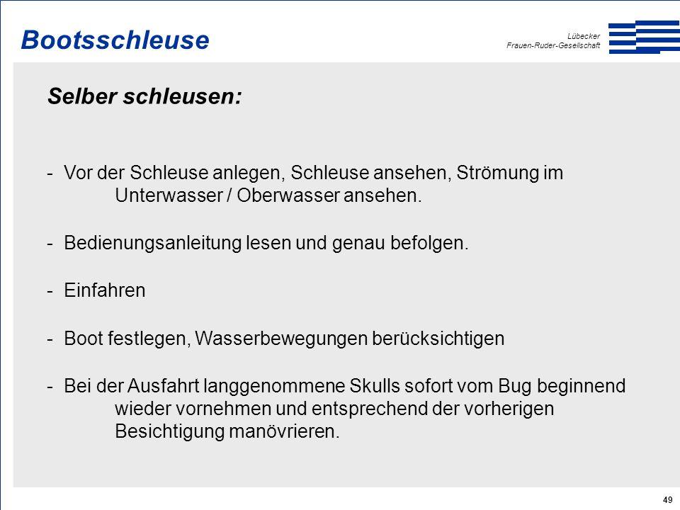 Lübecker Frauen-Ruder-Gesellschaft 49 Selber schleusen: - Vor der Schleuse anlegen, Schleuse ansehen, Strömung im Unterwasser / Oberwasser ansehen.