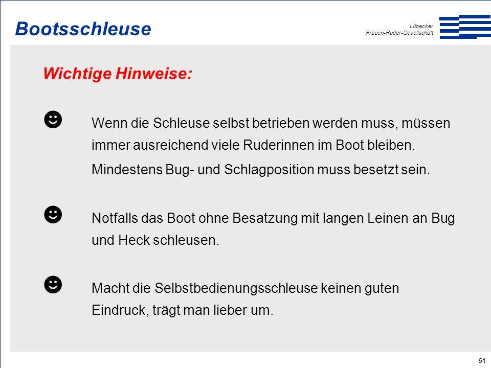 Lübecker Frauen-Ruder-Gesellschaft 51 Wichtige Hinweise: ☻ Wenn die Schleuse selbst betrieben werden muss, müssen immer ausreichend viele Ruderinnen im Boot bleiben.