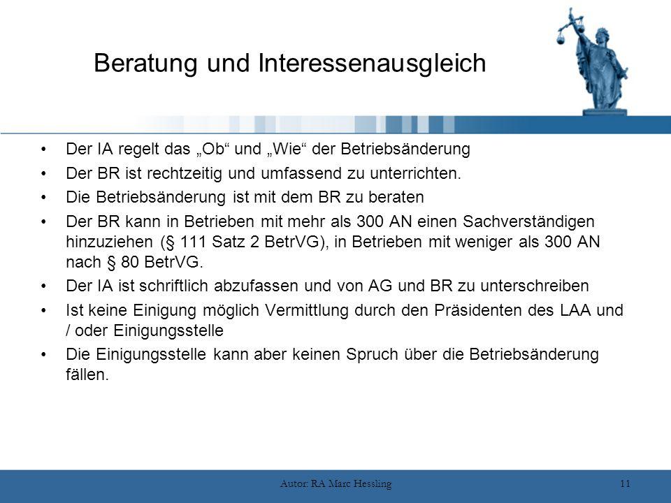 """Autor: RA Marc Hessling11 Beratung und Interessenausgleich Der IA regelt das """"Ob"""" und """"Wie"""" der Betriebsänderung Der BR ist rechtzeitig und umfassend"""