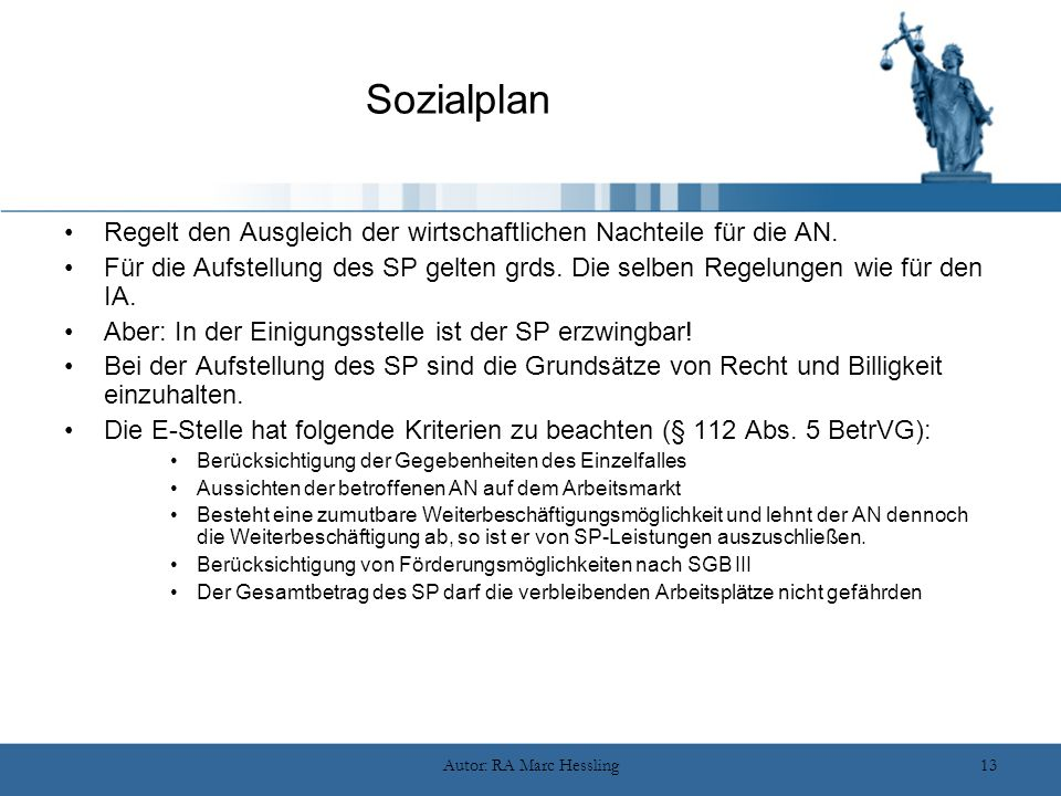 Autor: RA Marc Hessling13 Sozialplan Regelt den Ausgleich der wirtschaftlichen Nachteile für die AN. Für die Aufstellung des SP gelten grds. Die selbe