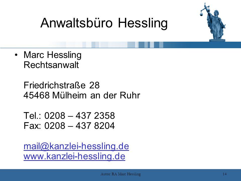 Autor: RA Marc Hessling14 Anwaltsbüro Hessling Marc Hessling Rechtsanwalt Friedrichstraße 28 45468 Mülheim an der Ruhr Tel.: 0208 – 437 2358 Fax: 0208 – 437 8204 mail@kanzlei-hessling.de www.kanzlei-hessling.de mail@kanzlei-hessling.de www.kanzlei-hessling.de