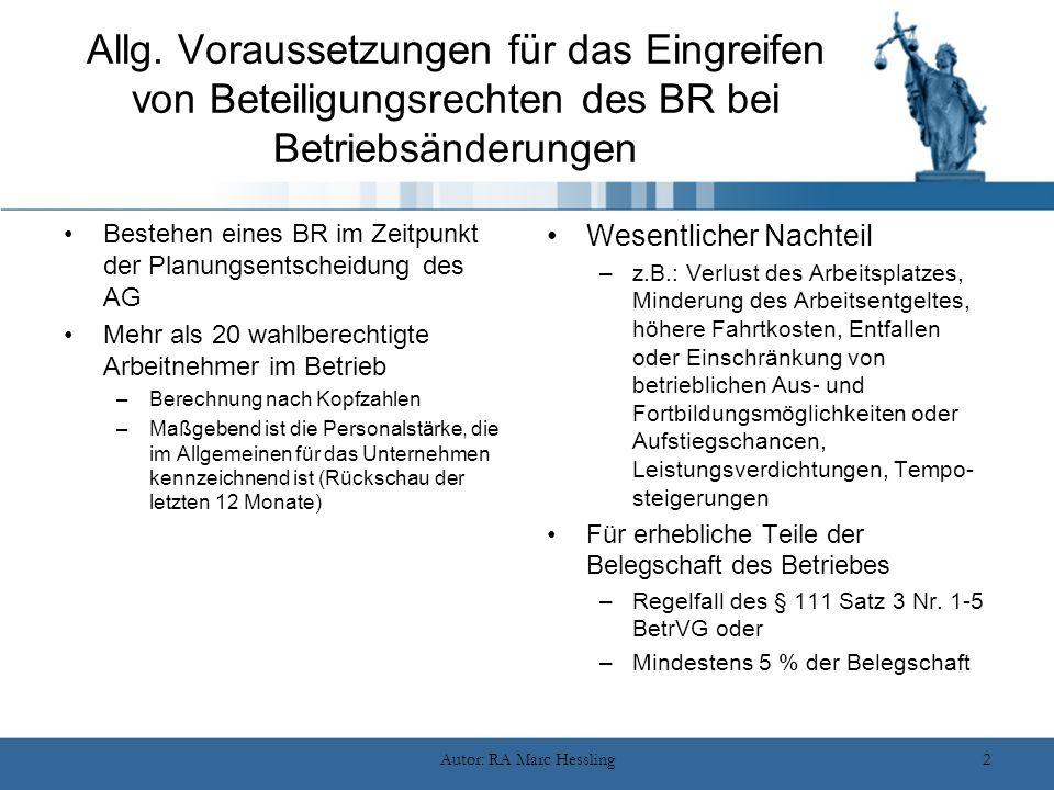 Autor: RA Marc Hessling2 Allg. Voraussetzungen für das Eingreifen von Beteiligungsrechten des BR bei Betriebsänderungen Bestehen eines BR im Zeitpunkt
