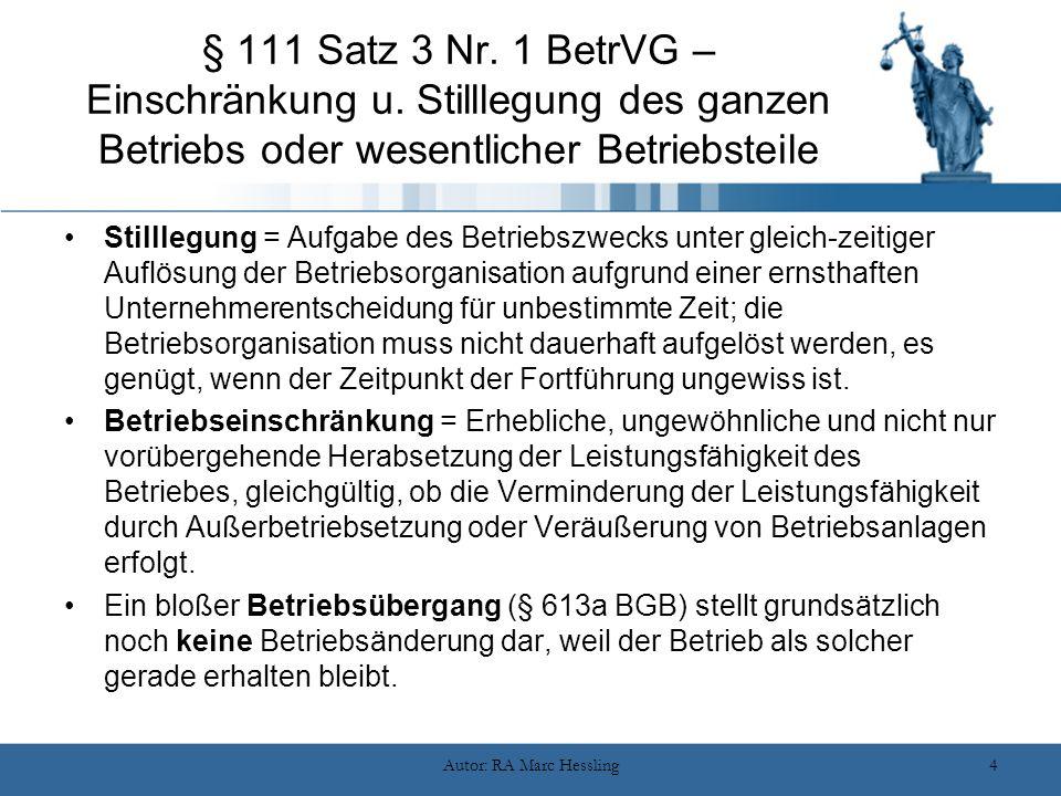 Autor: RA Marc Hessling4 § 111 Satz 3 Nr. 1 BetrVG – Einschränkung u. Stilllegung des ganzen Betriebs oder wesentlicher Betriebsteile Stilllegung = Au