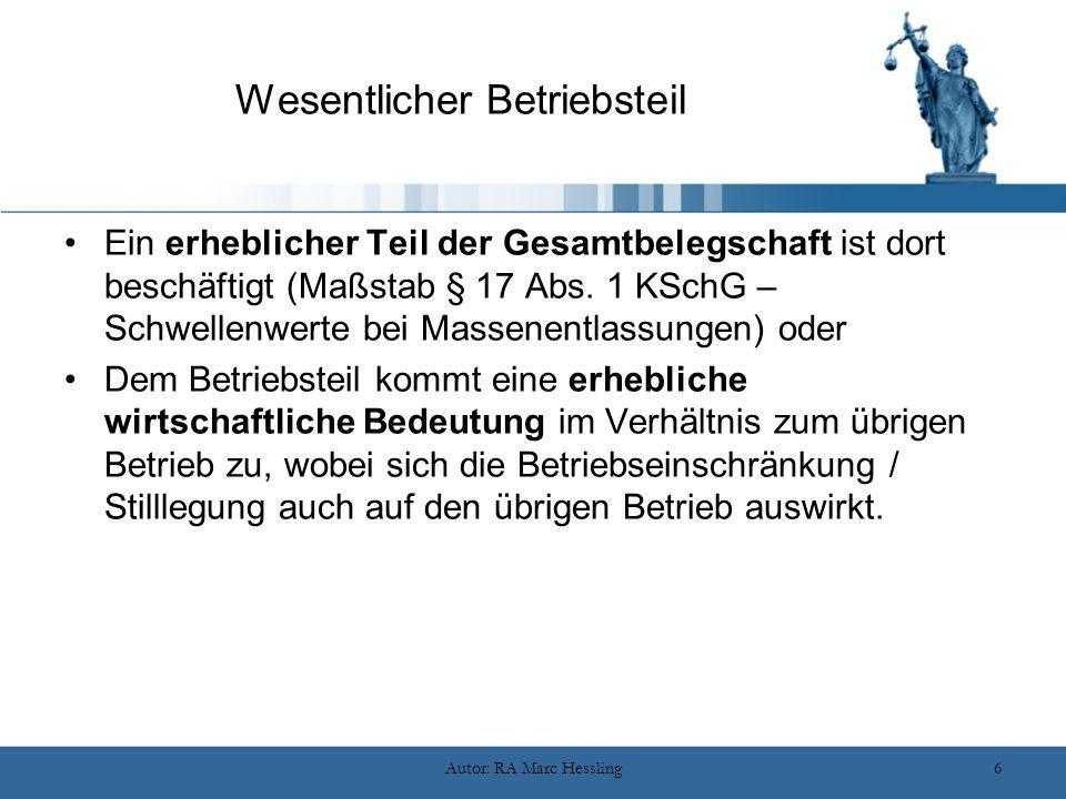 Autor: RA Marc Hessling6 Wesentlicher Betriebsteil Ein erheblicher Teil der Gesamtbelegschaft ist dort beschäftigt (Maßstab § 17 Abs. 1 KSchG – Schwel