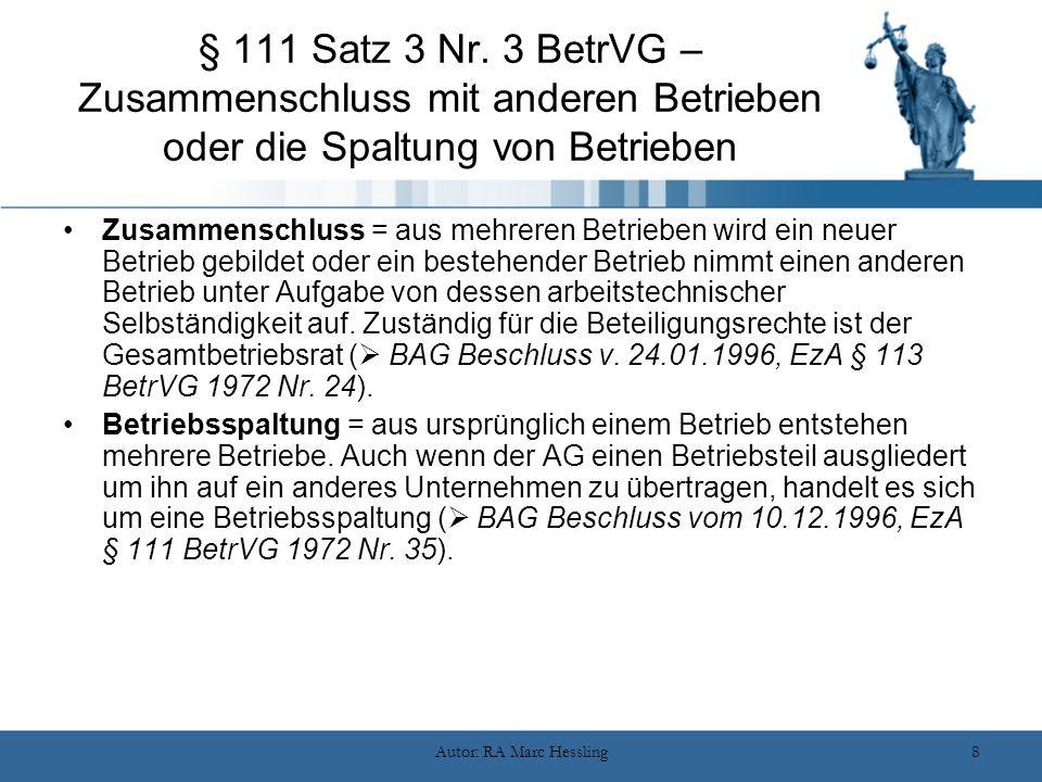 Autor: RA Marc Hessling8 § 111 Satz 3 Nr. 3 BetrVG – Zusammenschluss mit anderen Betrieben oder die Spaltung von Betrieben Zusammenschluss = aus mehre