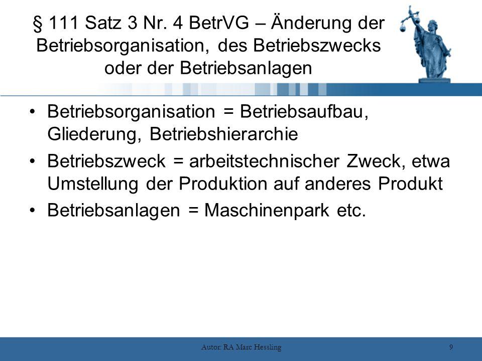 Autor: RA Marc Hessling9 § 111 Satz 3 Nr. 4 BetrVG – Änderung der Betriebsorganisation, des Betriebszwecks oder der Betriebsanlagen Betriebsorganisati