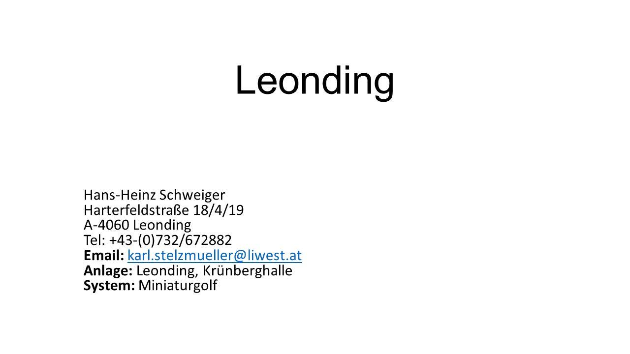 Leonding Hans-Heinz Schweiger Harterfeldstraße 18/4/19 A-4060 Leonding Tel: +43-(0)732/672882 Email: karl.stelzmueller@liwest.at Anlage: Leonding, Krünberghalle System: Miniaturgolfkarl.stelzmueller@liwest.at