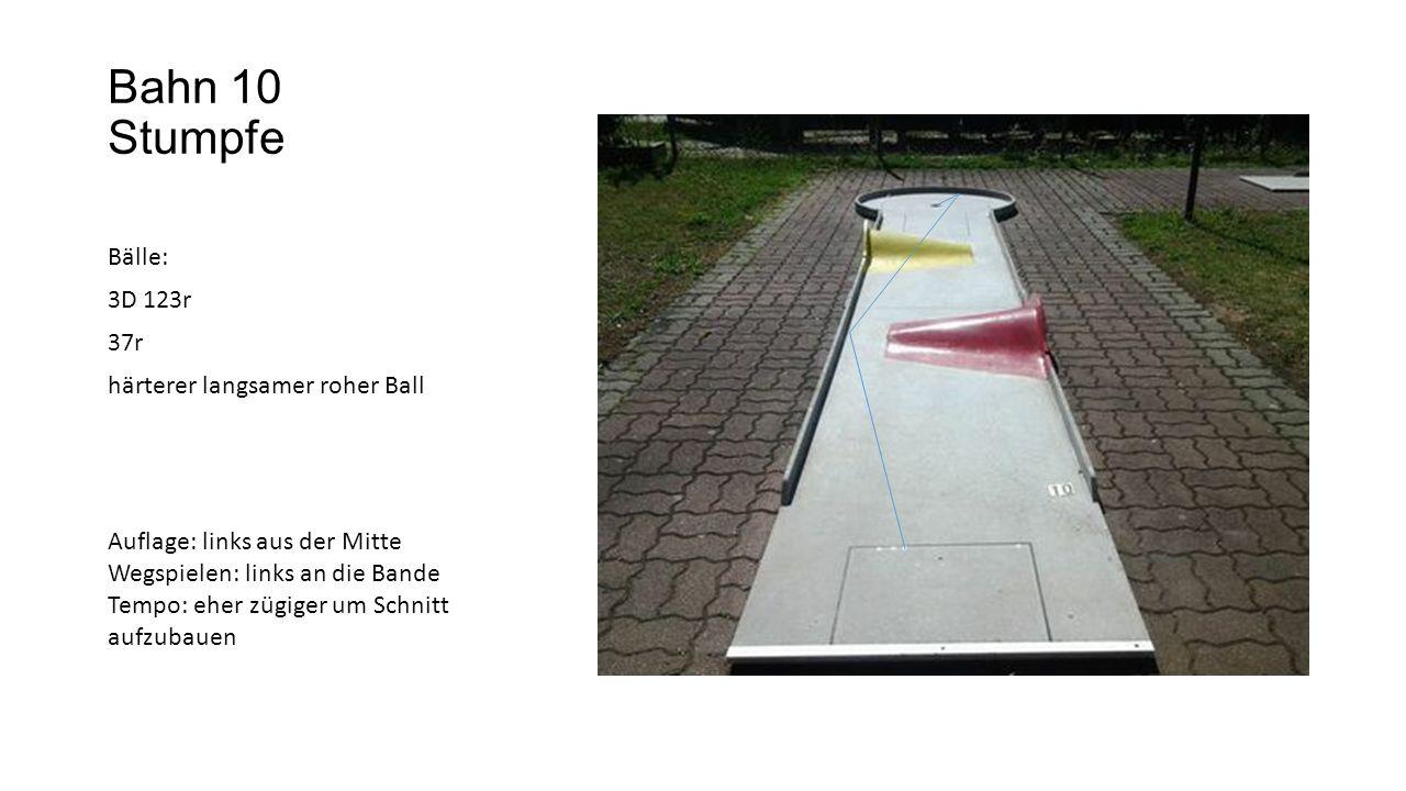 Bahn 10 Stumpfe Bälle: 3D 123r 37r härterer langsamer roher Ball Auflage: links aus der Mitte Wegspielen: links an die Bande Tempo: eher zügiger um Schnitt aufzubauen