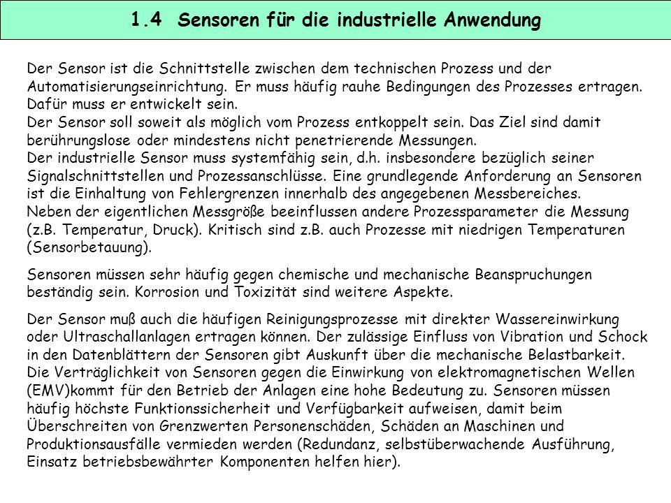 1.3 Prinzipieller Aufbau von Sensoren (Messkette) WandlerAnpassungVerstärkerInterface Datern- vorver- arbeitung Umformer Zu messende physikalische Grö