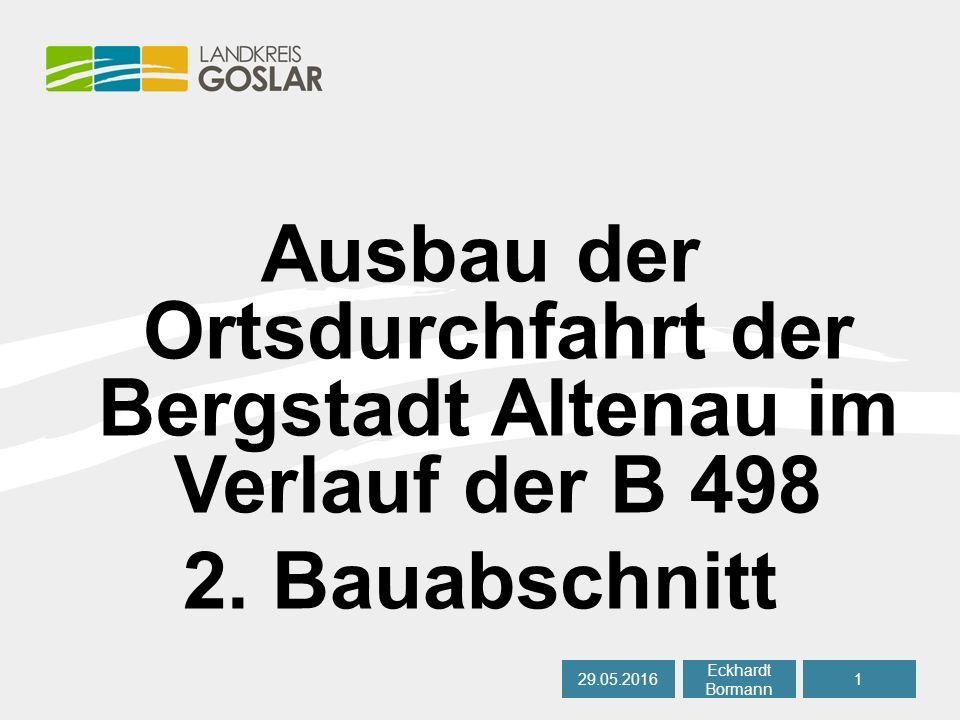 Ausbau der Ortsdurchfahrt der Bergstadt Altenau im Verlauf der B 498 2. Bauabschnitt 29.05.20161 Eckhardt Bormann