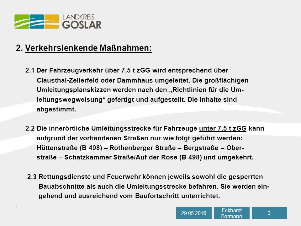 2. Verkehrslenkende Maßnahmen: 2.1 Der Fahrzeugverkehr über 7,5 t zGG wird entsprechend über Clausthal-Zellerfeld oder Dammhaus umgeleitet. Die großfl