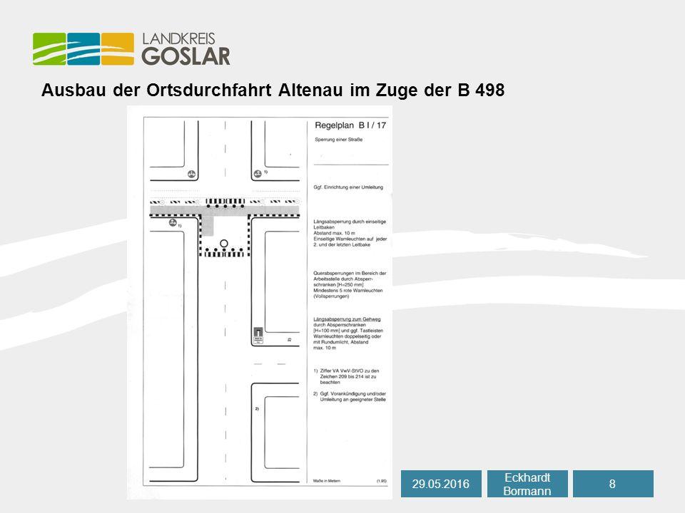Ausbau der Ortsdurchfahrt Altenau im Zuge der B 498 29.05.20168 Eckhardt Bormann