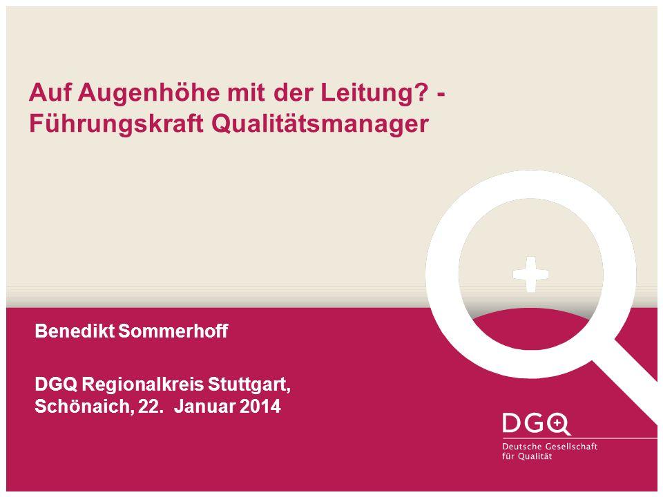 Auf Augenhöhe mit der Leitung? - Führungskraft Qualitätsmanager Benedikt Sommerhoff DGQ Regionalkreis Stuttgart, Schönaich, 22. Januar 2014