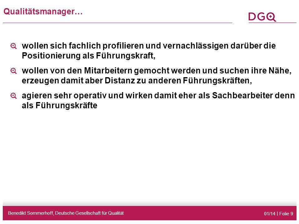 01/14 | Folie 9 Qualitätsmanager… Benedikt Sommerhoff, Deutsche Gesellschaft für Qualität wollen sich fachlich profilieren und vernachlässigen darüber
