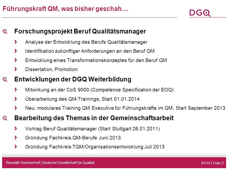 01/14   Folie 3 Anbindung des QM im Unternehmen Benedikt Sommerhoff, Deutsche Gesellschaft für Qualität OrganisationsformAnbindung Zentrales Qualitätsmanagement ohne nachgeordnete dezentralen QM- Abteilungen (63%) an oberstes Führungsgremium (85%) an Zentralfunktion (z.B.