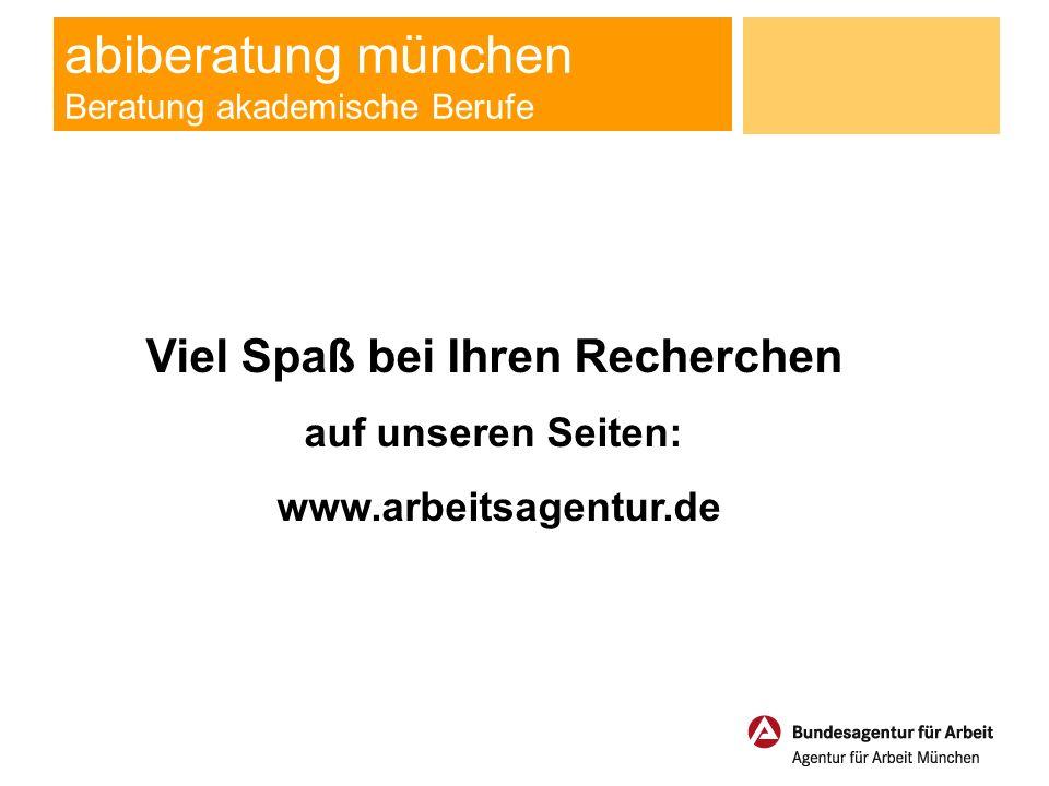 abiberatung münchen Beratung akademische Berufe Viel Spaß bei Ihren Recherchen auf unseren Seiten: www.arbeitsagentur.de