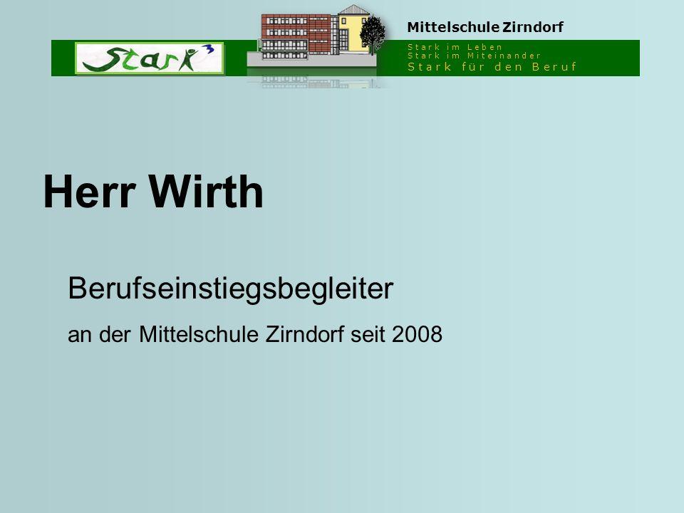 S t a r k i m L e b e n S t a r k i m M i t e i n a n d e r S t a r k f ü r d e n B e r u f Mittelschule Zirndorf Herr Wirth Berufseinstiegsbegleiter