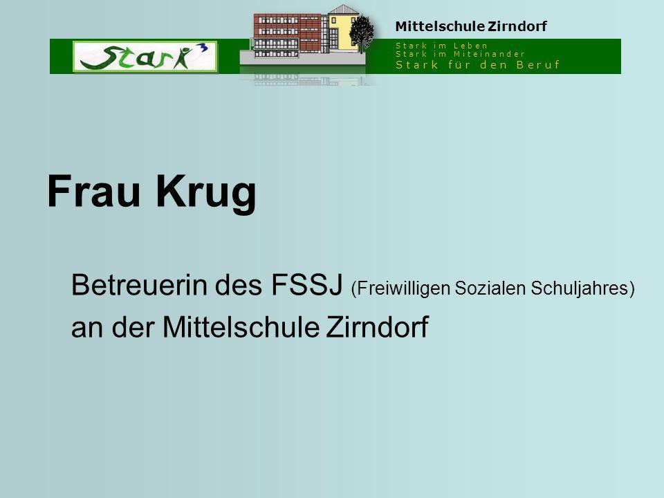 S t a r k i m L e b e n S t a r k i m M i t e i n a n d e r S t a r k f ü r d e n B e r u f Mittelschule Zirndorf Frau Krug Betreuerin des FSSJ (Freiw
