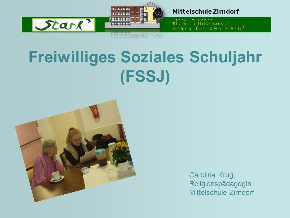 S t a r k i m L e b e n S t a r k i m M i t e i n a n d e r S t a r k f ü r d e n B e r u f Mittelschule Zirndorf Freiwilliges Soziales Schuljahr (FSS