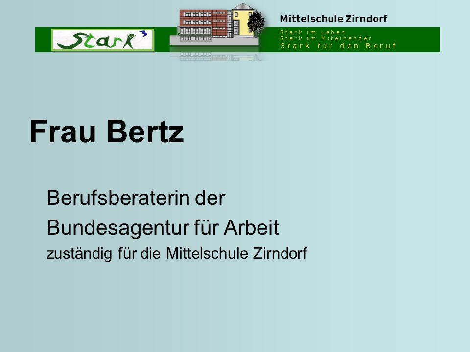 S t a r k i m L e b e n S t a r k i m M i t e i n a n d e r S t a r k f ü r d e n B e r u f Mittelschule Zirndorf Frau Bertz Berufsberaterin der Bunde