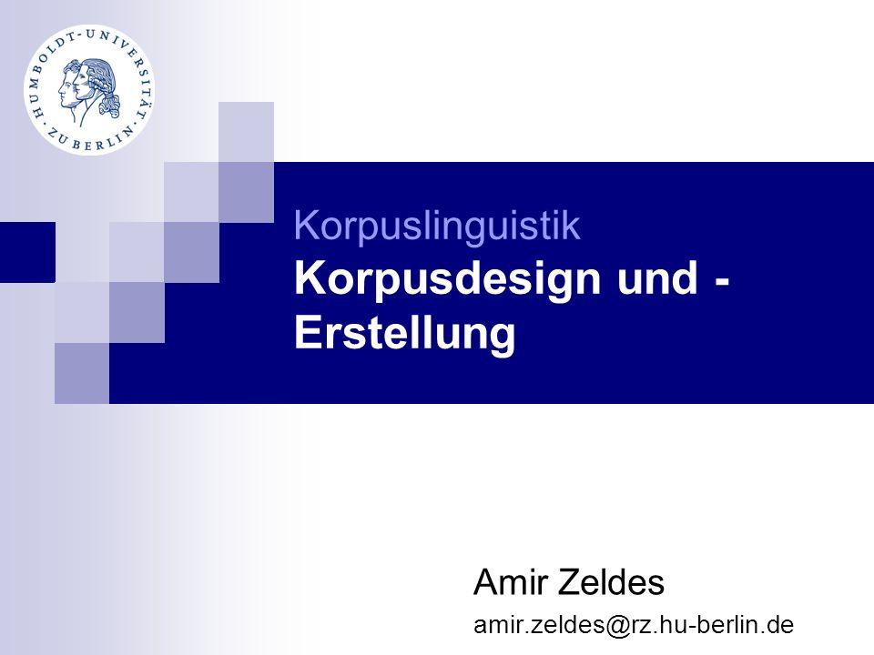 Amir Zeldes amir.zeldes@rz.hu-berlin.de Korpuslinguistik Korpusdesign und  Erstellung