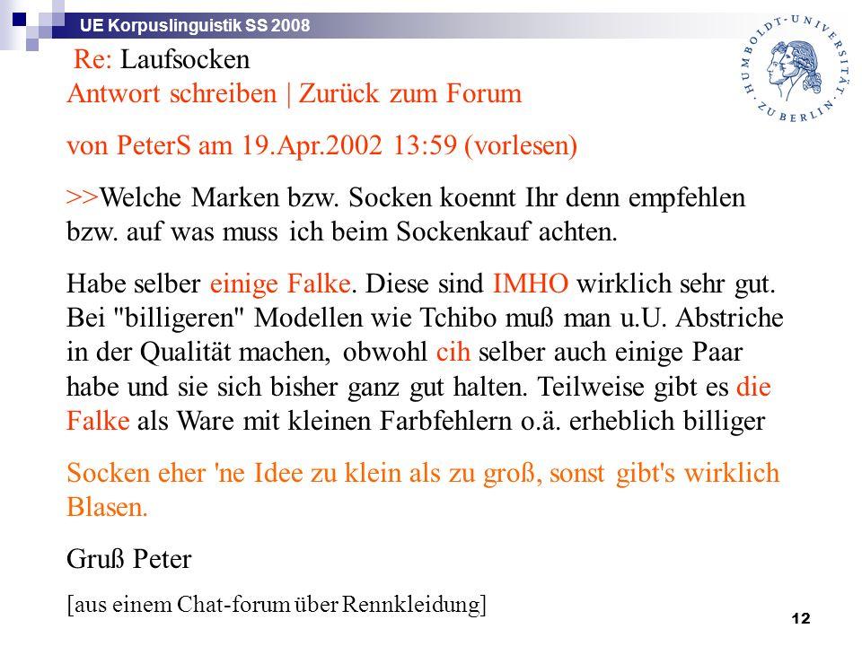UE Korpuslinguistik SS 2008 12 Re: Laufsocken Antwort schreiben | Zurück zum Forum von PeterS am 19.Apr.2002 13:59 (vorlesen) >>Welche Marken bzw. Soc