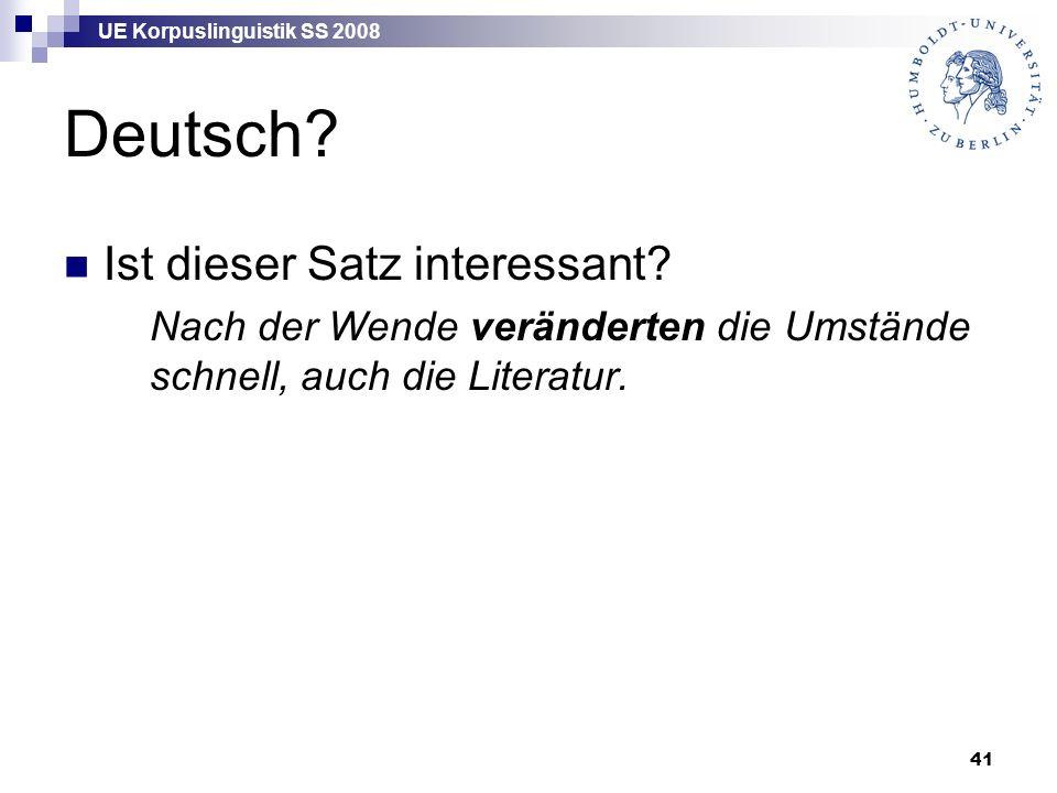 UE Korpuslinguistik SS 2008 41 Deutsch? Ist dieser Satz interessant? Nach der Wende veränderten die Umstände schnell, auch die Literatur.