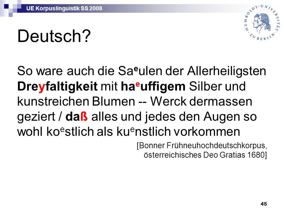 UE Korpuslinguistik SS 2008 45 Deutsch? So ware auch die Sa e ulen der Allerheiligsten Dreyfaltigkeit mit ha e uffigem Silber und kunstreichen Blumen