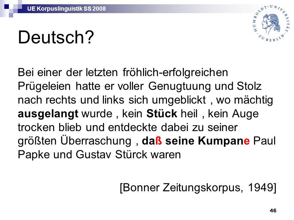 UE Korpuslinguistik SS 2008 46 Deutsch? Bei einer der letzten fröhlich-erfolgreichen Prügeleien hatte er voller Genugtuung und Stolz nach rechts und l