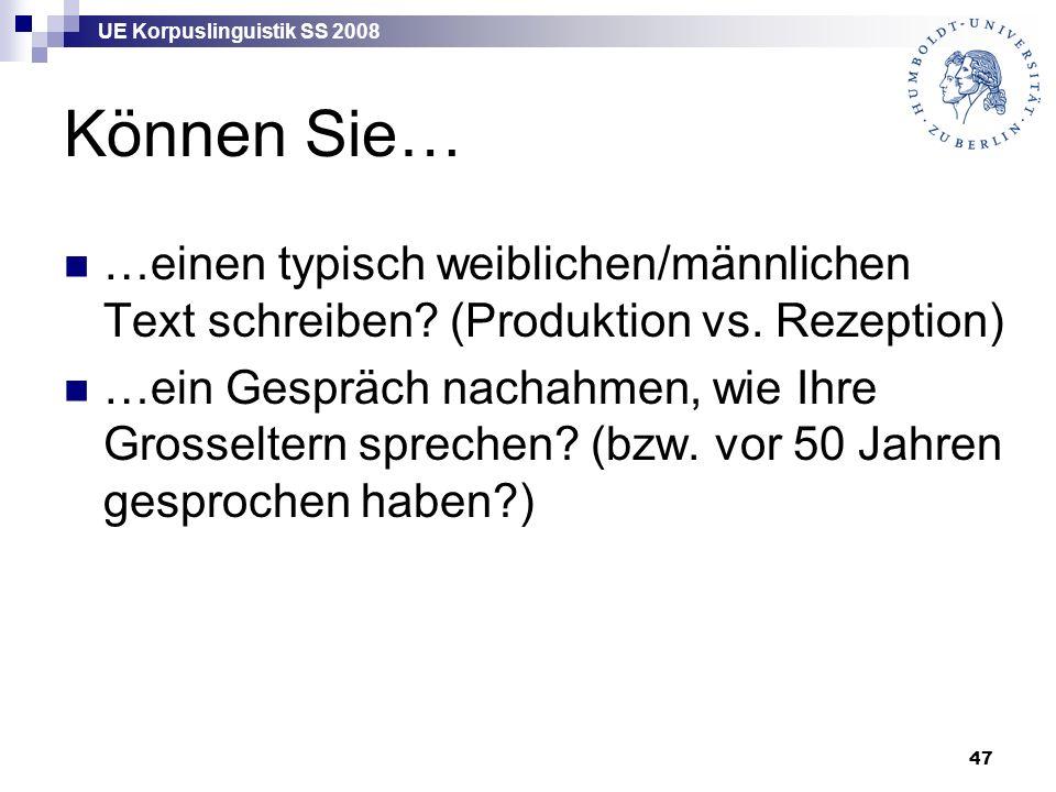 UE Korpuslinguistik SS 2008 47 Können Sie… …einen typisch weiblichen/männlichen Text schreiben? (Produktion vs. Rezeption) …ein Gespräch nachahmen, wi