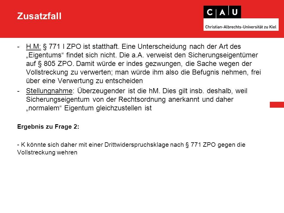 Zusatzfall -H.M: § 771 I ZPO ist statthaft.