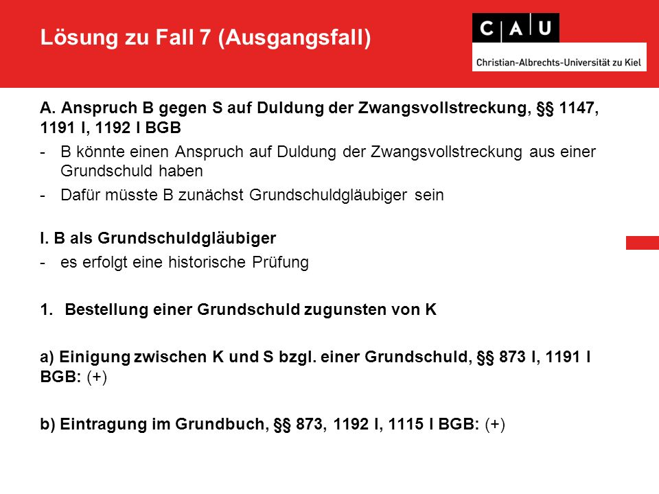 Lösung zu Fall 7 (Ausgangsfall) c) Briefübergabe, §§ 1192 I, 1117 BGB: (+) d) Berechtigung des S: (+), vgl.