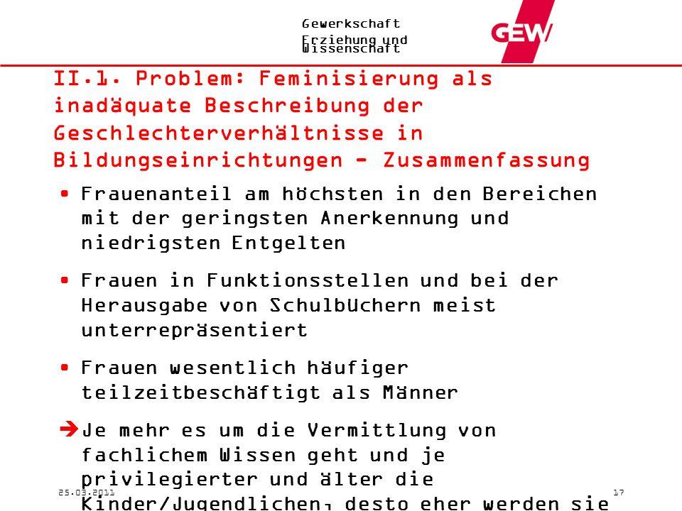 Gewerkschaft Erziehung und Wissenschaft 25.03.201117 II.1. Problem: Feminisierung als inadäquate Beschreibung der Geschlechterverhältnisse in Bildungs