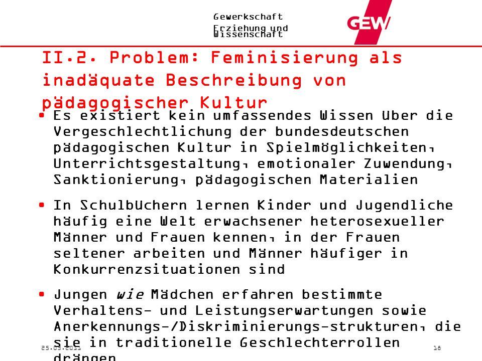 Gewerkschaft Erziehung und Wissenschaft 25.03.201118 II.2. Problem: Feminisierung als inadäquate Beschreibung von pädagogischer Kultur Es existiert ke