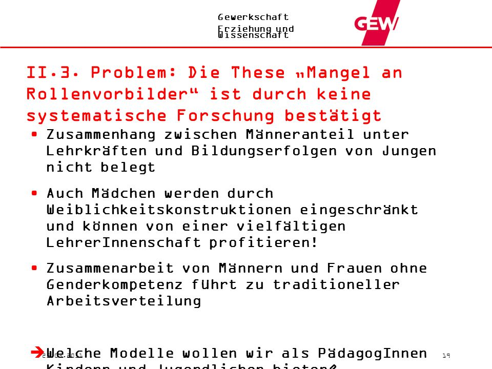 """Gewerkschaft Erziehung und Wissenschaft 25.03.201119 II.3. Problem: Die These """"Mangel an Rollenvorbilder"""" ist durch keine systematische Forschung best"""