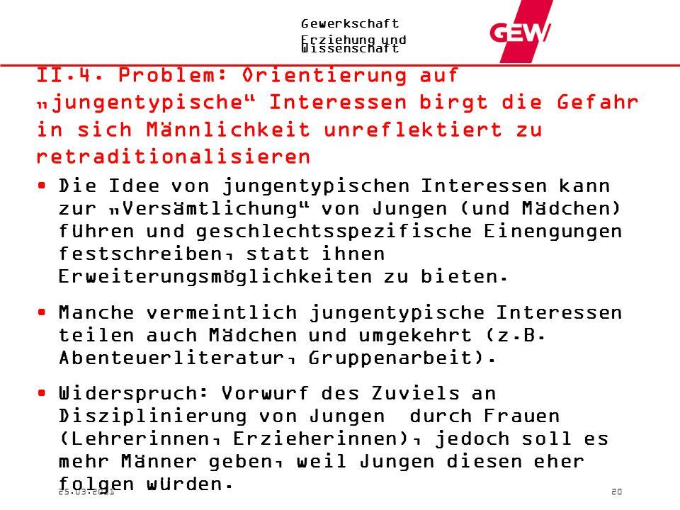 """Gewerkschaft Erziehung und Wissenschaft 25.03.201120 II.4. Problem: Orientierung auf """"jungentypische"""" Interessen birgt die Gefahr in sich Männlichkeit"""