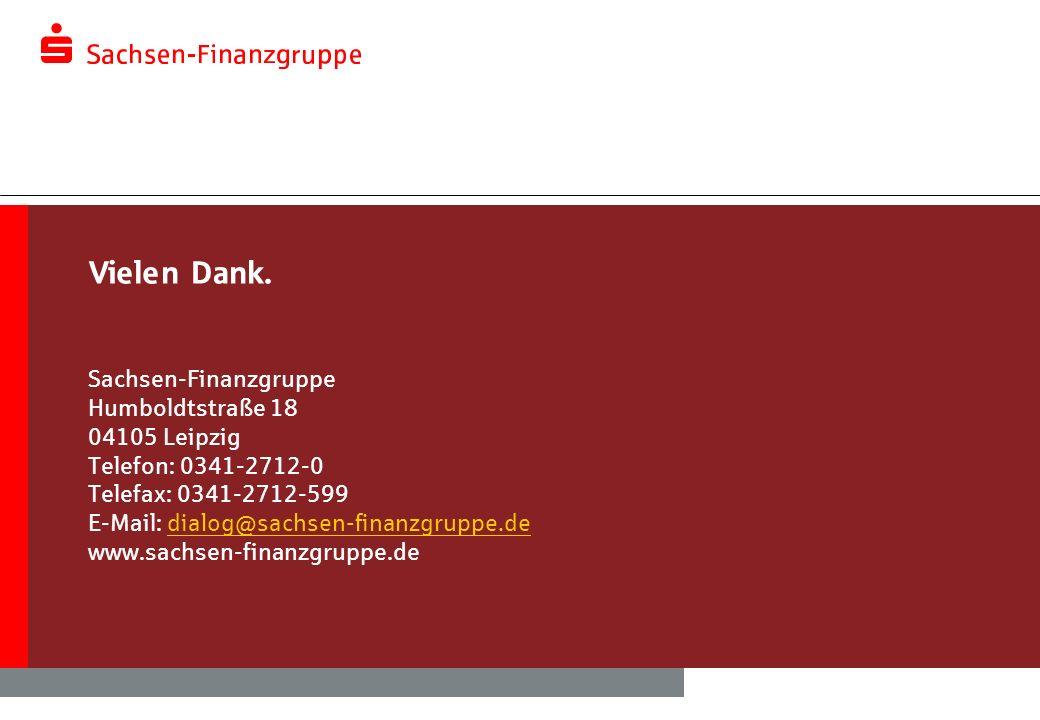 Vielen Dank. Sachsen-Finanzgruppe Humboldtstraße 18 04105 Leipzig Telefon: 0341-2712-0 Telefax: 0341-2712-599 E-Mail: dialog@sachsen-finanzgruppe.dedi