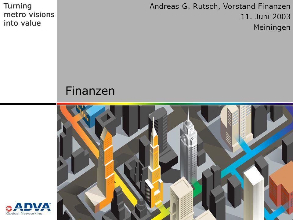 18 © Copyright ADVA Optical Networking 2003 18 Andreas G. Rutsch, Vorstand Finanzen 11. Juni 2003 Meiningen Finanzen